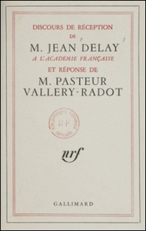 DISCOURS DE RECEPTION A L'ACADEMIE FRANCAISE ET REPONSE DE M PASTEUR VALLERY-RADOT-Jean Delay