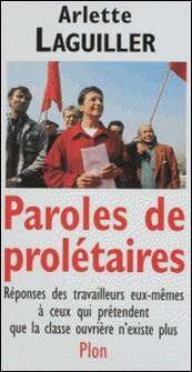 PAROLES DE PROLETAIRES. Réponses des travailleurs eux-mêmes à ceux qui prétendent que la classe ouvrière n'existe pas-Arlette Laguiller