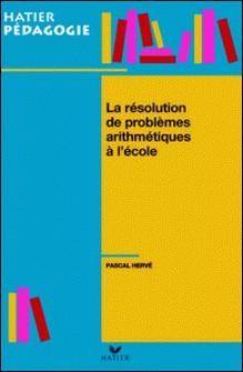 Hatier Pédagogie - La résolution de problèmes arithmétiques à l'école-Pascal Hervé