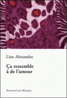 Ça ressemble à de l'amour - Recueil de nouvelles-Line Alexandre