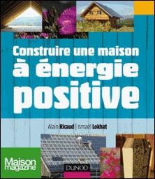 Construire une maison à énergie positive-Alain Ricaud , Ismael Lokhat