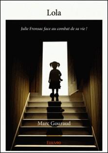 Lola - Julie Fronsac face au combat de sa vie !-Marc Gouraud