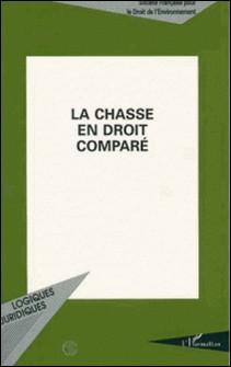 LA CHASSE EN DROIT COMPARE. Actes du colloque organisé au Palais de l'Europe, à Strasbourg, les 9 et 10 novembre 1995-Société Francaise Droit Enviro