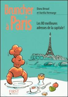 Bruncher à Paris - Les 80 meilleures adresses de la capitale-Aurélia Hermange , Diana Béraud