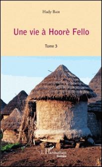 Une vie à Hoorè Fello - Tome 3-Hady Bah
