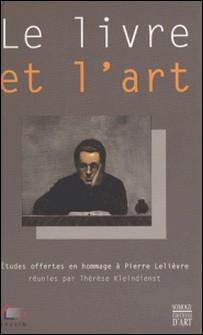 Le livre et l'art. Etudes offertes en hommage à Pierre Lelièvre-Thérèse Kleindienst , Collectif