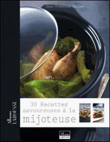 30 recettes savoureuses à la mijoteuse-Jean-François Mallet