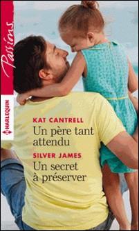 Un père tant attendu - Un secret à préserver-Kat Cantrell , Silver James