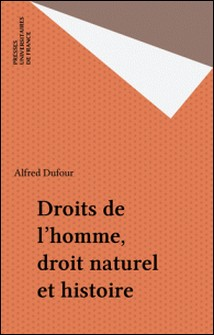 Droits de l'homme, droit naturel et histoire - Droit, individu et pouvoir de l'École du droit naturel à l'École du droit historique-Alfred Dufour