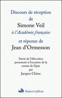 Discours de réception de Simone Veil à l'Académie française et réponse de Jean d'Ormesson - Suivis de l'allocution prononcée à l'occasion de la remise de l'épée par Jacques Chirac-Simone Veil , Jean d' Ormesson