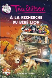 A la recherche du bébé lion-Téa Stilton