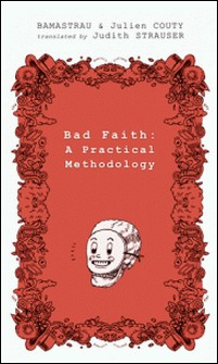 Bad Faith : a practical methodology - or Bad Faith elevated to the rank of fine art-Bamastrau