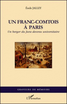 Un franc-comtois à Paris - Un berger du Jura devenu universitaire-Emile Jalley
