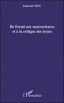 De Freud aux neurosciences et à la critique des textes-Edmond Cros