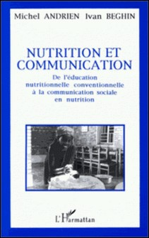 Nutrition et communication - De l'éducation nutritionnelle conventionnelle à la communication sociale en nutrition-Andrien