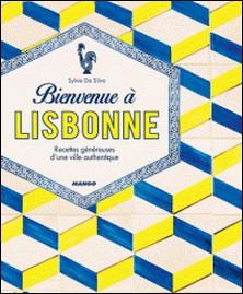 Bienvenue à Lisbonne - Recettes généreuses d'une ville authentique-Virginie Garnier , Sylvie Da Silva