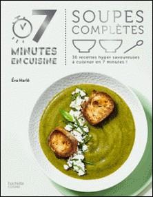 Soupes complètes - 30 recettes hyper savoureuses à cuisiner en 7 minutes !-Eva Harlé