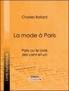 La mode à Paris - Paris ou le Livre des cent-et-un-Charles Ballard , Ligaran