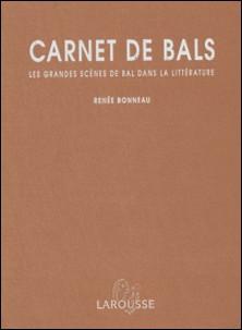 Carnet de bals. Les grandes scènes de bal dans la littérature-Renée Bonneau