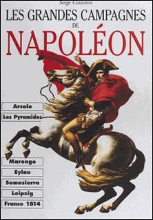 Les grandes campagnes de Napoléon. Des campagnes d'Italie à la campagne de France-Serge Cosseron