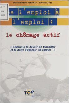 De l'emploi à l'emploi - Le chômage actif-Valérie Svec , Marie-Noëlle Soniassy