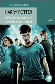 Harry Potter - A l'école des sciences morales et politiques-Jean-Claude Milner