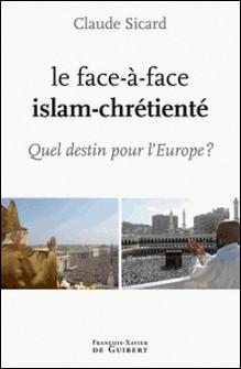 Le face à face islam-chrétienté - Quel destin pour l'Europe ?-Claude Sicard