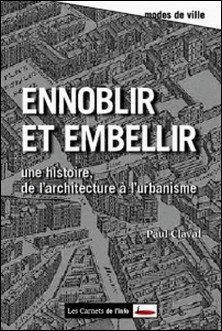 Ennoblir et embellir - De l'architecture à l'urbanisme-Paul Claval