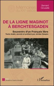 De la ligne Maginot à Berchtesgaden - Souvenirs d'un français libre-Bernard Grouselle