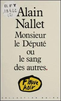 Monsieur le Député ou Le sang des autres-A Nallet