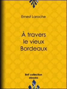 À travers le vieux Bordeaux-Ernest Laroche