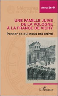 Une famille juive de la Pologne à la France de Vichy - Penser ce qui nous est arrivé-Anna Senik