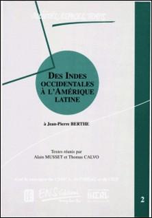 Des Indes occidentales à l'Amérique Latine. Volume 2-Alain Musset , Thomas Calvo