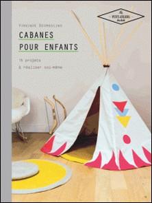 Cabanes pour enfants - 15 projets à réaliser soi-même-Virginie Desmoulins