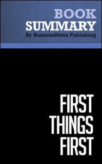 Summary: First Things First - Stephen R. Covey, A. Roger and Rebecca Merrill-BusinessNews Publishing