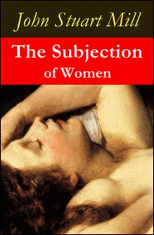 The Subjection of Women (a feminist literature classic)-John Stuart Mill