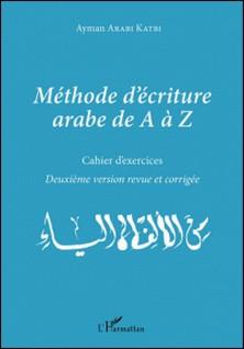 Méthode d'écriture arabe de A à Z - Cahier d'exercices-Ayman Arabi Katbi