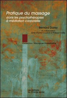 Pratique du massage dans les psychothérapies à médiation corporelle-Bernard Durey