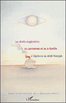 Les droits maghrébins des personnes et de la famille à l'épreuve du droit français-Jacqueline Pousson-Petit