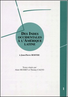 Des Indes occidentales à l'Amérique latine-Jean-Pierre Berthe