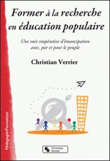 Former à la recherche en éducation populaire - Une voie coopérative d'émancipation avec, par et pour le peuple-Christian Verrier