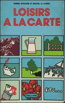 Loisirs à la carte-Pierre Goulène , Michel Le Corre , Christian Boissière