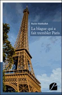 La blague qui a fait trembler Paris-Bachir Habiballah