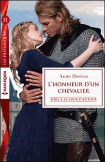 L'honneur d'un chevalier - Série A la cour d'Alienor-Anne Herries