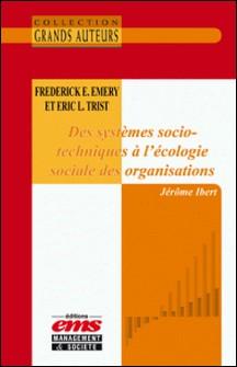 Frederick E. Emery et Eric L.Trist - Des systèmes socio-techniques à l'écologie sociale des organisations-Jérôme Ibert