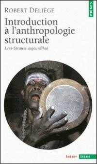 Introduction à l'anthropologie structurale. Lévi-Strauss aujourd'hui - Lévi-Strauss aujourd'hui-Robert Deliège