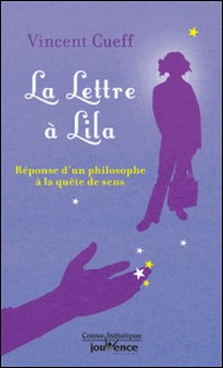 La lettre à Lila - Réponse d'un philosophe à la quête de sens-Vincent Cueff