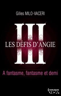 3 - Les défis d'Angie - A fantasme, fantasme et demi-Gilles Milo-Vacéri