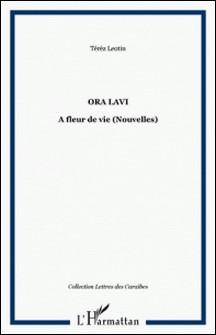 Ora lavi - (A fleur de vie), édition bilingue français-créole-Térèz Léotin