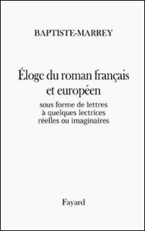 Éloge du roman sous forme de lettres à quelques lectrices réelles ou imaginaires-Baptiste-Marrey